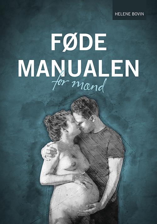 Bogen Fødemanualen for mænd - Helene Bovin